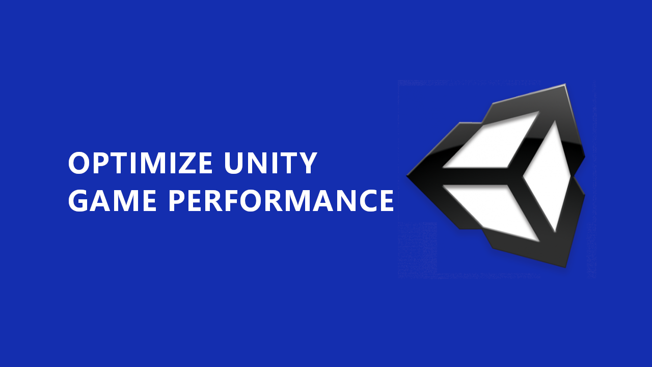 Optimizing Unity game performance